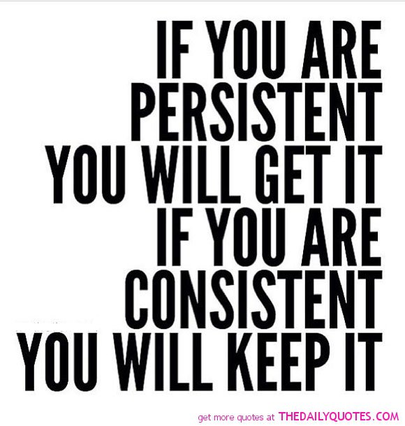 Motivational Quotes About Consistency: Quotes About Being Relentless. QuotesGram