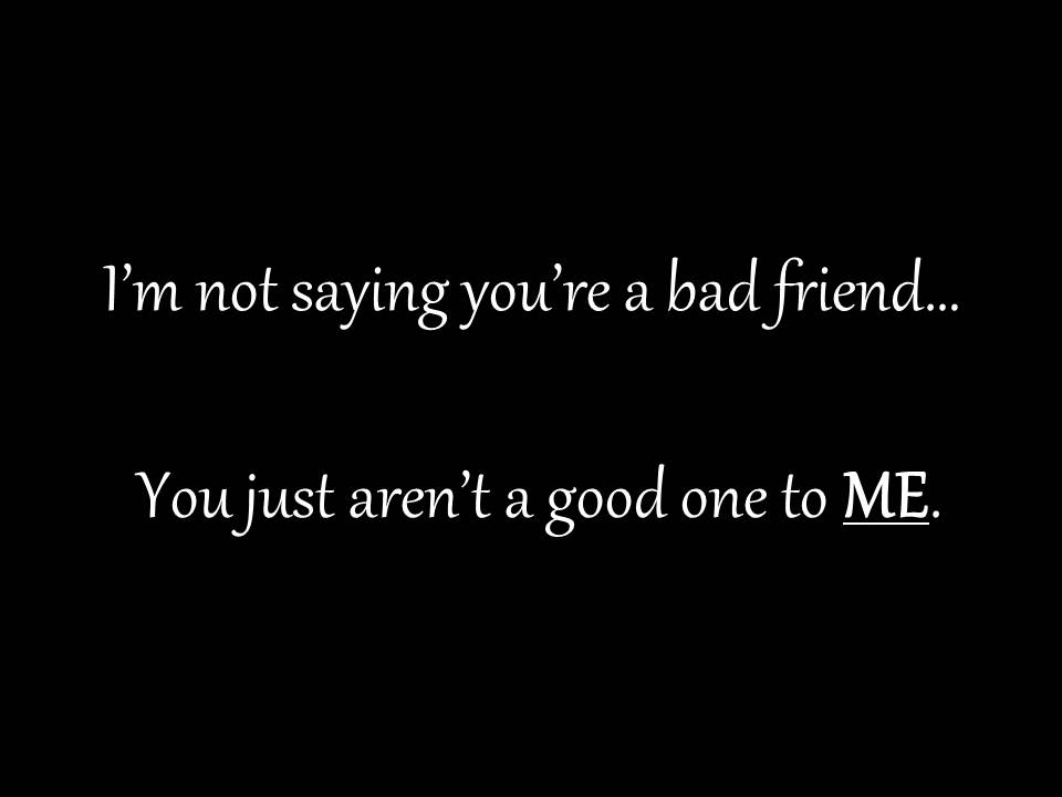 Quotes About Bad Friendships Ending. QuotesGram