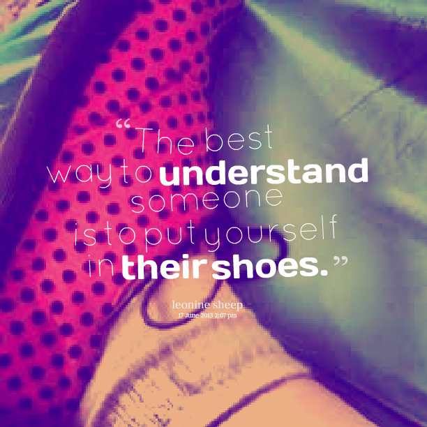 Put Yourself In Someone S Shoes Quotes