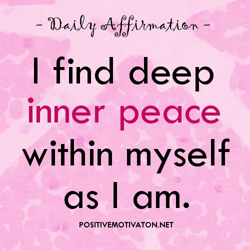 1910285823-Inner-peace-affirmations-I-find-deep-inner-peace-within-myself-as-I-am1.jpg