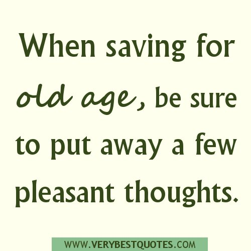 Motivational Quotes For Old Age: Positive Old Age Quotes. QuotesGram