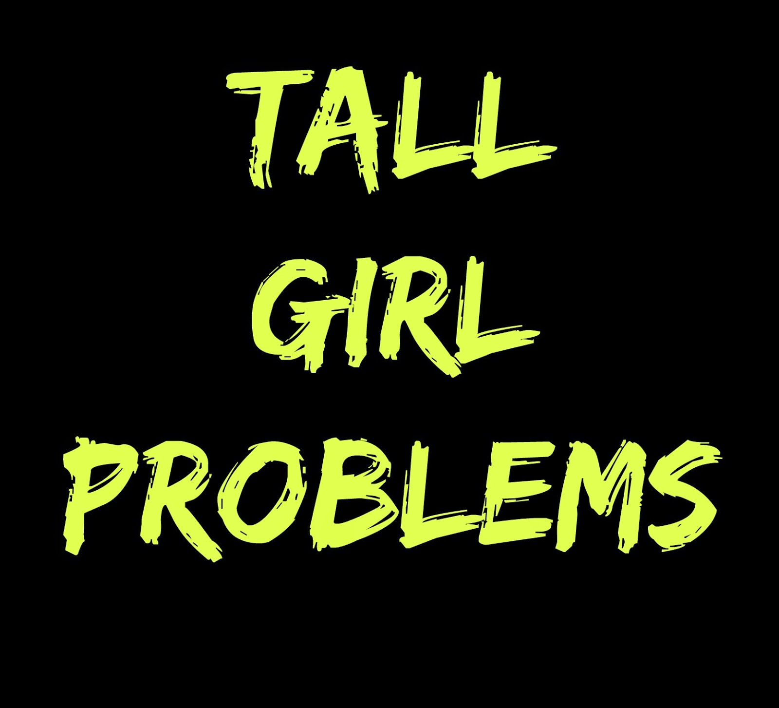 Tall Girl Problems Quotes. QuotesGram Girl Problems Quotes