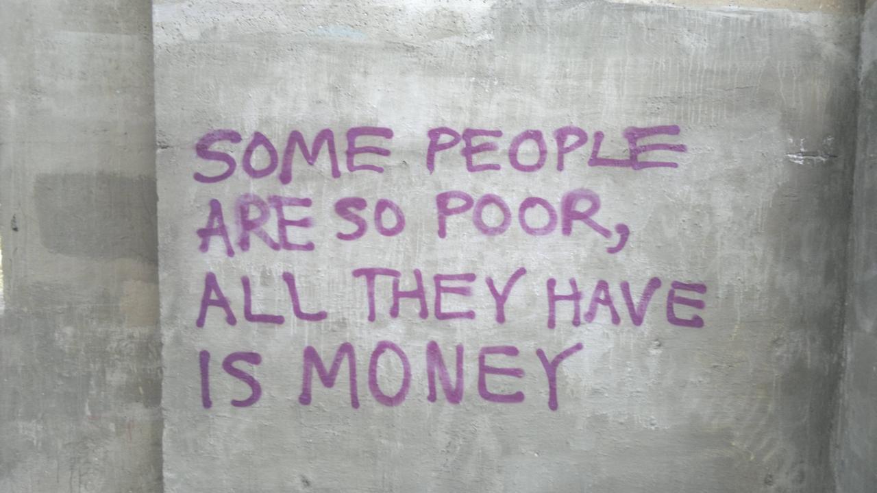 Некоторые люди настолько бедны что у них есть только деньги