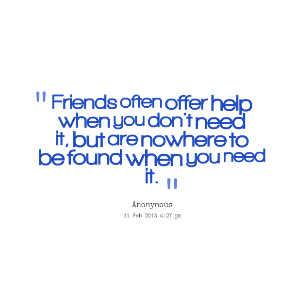 friend in need The a friend in need trope as used in popular culture a profound test of  character: someone is in trouble and in need of help will you stand by him help.