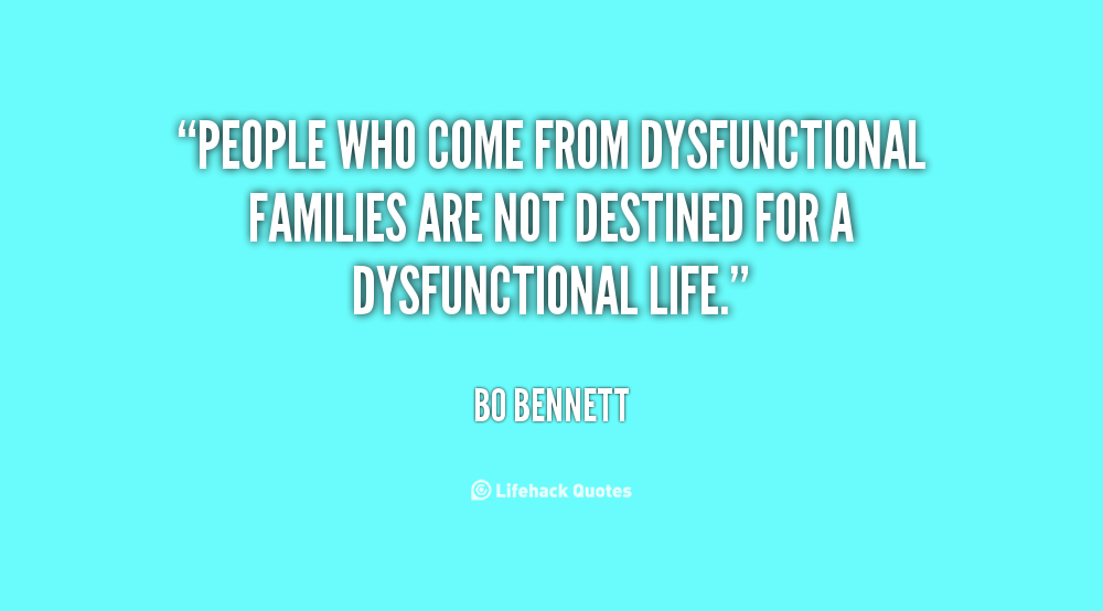 Unloyal Family Quotes And Sayings: Dysfunctional Family Quotes And Sayings. QuotesGram
