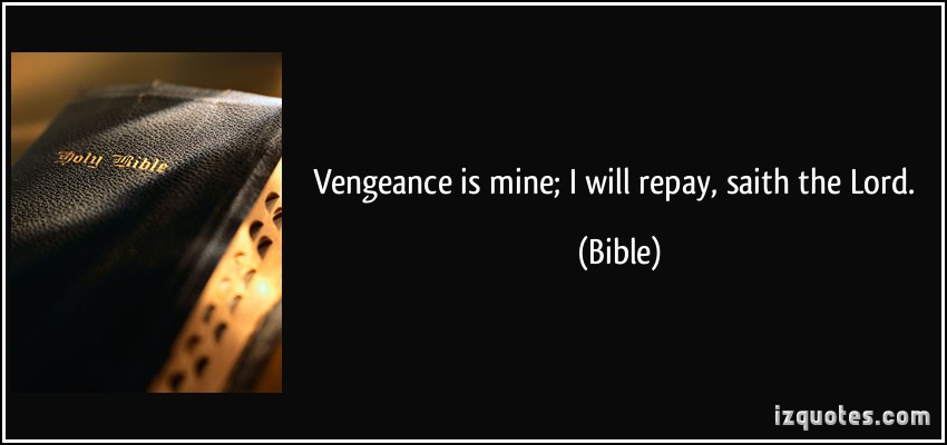 vengeance is not ours it s god s Do not avenge yourselves, dear friends, but give place to god's wrath, for it is written, vengeance is mine romans 12:17 do not repay anyone evil for evil.
