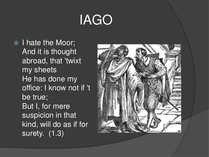 iago essays English essays: racism in othello search browse essays yet the malevolent iago is able to call on othello's deep-rooted insecurities about his race in.