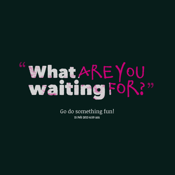 how funny do you find waiting How to wait patiently everyone has to and trying to maintain a good sense of humour about all the waiting around you have to do, can help you wait you can also think about something you'd like to do or someplace you'd like to visit if you did something fun recently, you can reflect.