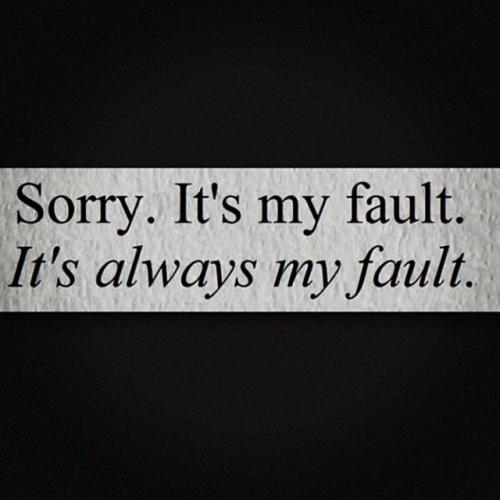 Sorry Quotes Tumblr: Everything Is Your Fault Quotes. QuotesGram