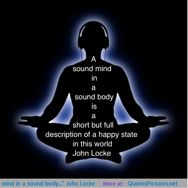 sound mind in a sound body essay Sound body sound mind essay writing a sound mind is in a sound body, proverb stories, tenses, english is in a sound body the proverb which is of greek origin insists that the mind and body should be both healthy and sound.