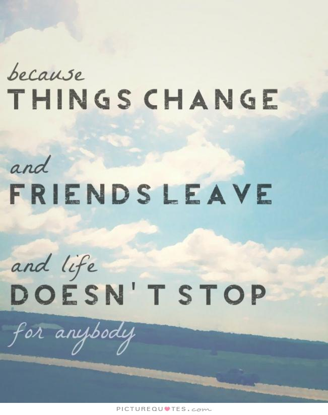 Quotes About Changing Your Life And Friends : Life changing quotes about friends quotesgram