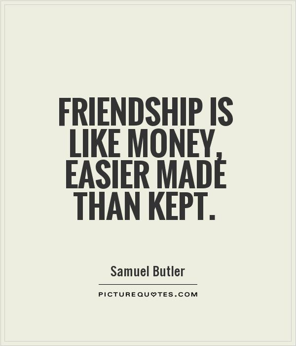 money and friendship Share the best money quotations collection with funny and inspirational quotes by famous authors, businesspeople on money finance, financial wealth  friends and .