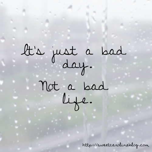 Inspirational Day Quotes: Sorry Youre Having A Bad Day Quotes. QuotesGram
