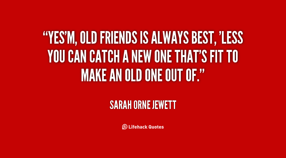 Good Quotes On Old Friends : Old friends are the best quotes quotesgram