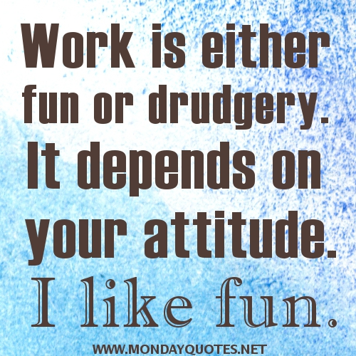 Quotes On Having Fun At Work: Quotes About Attitude At Work. QuotesGram