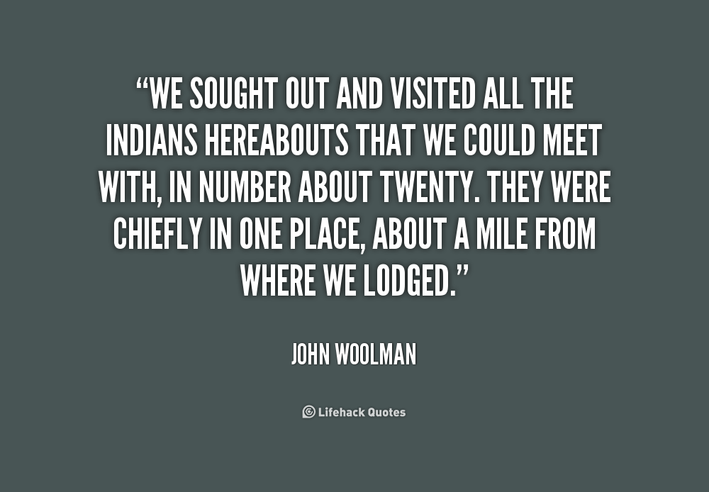 the life and times of john woolman Woolman published numerous essays, and kept a journal throughout his life, the journal of john woolman (1774), considered a prominent american spiritual work born: 1720 died: 1772.