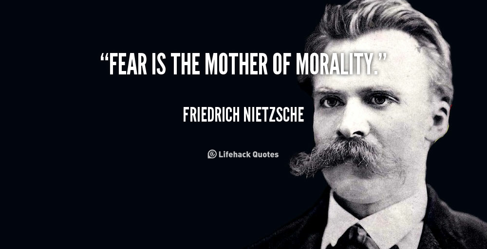 fear is the mother of morality Reddit gives you the best of the internet in one place get a constantly updating feed of breaking news, fun stories, pics, memes, and videos just for you passionate.