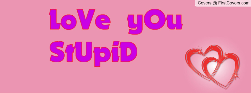 I Love You Stupid Quotes. QuotesGram  I Love You Stup...