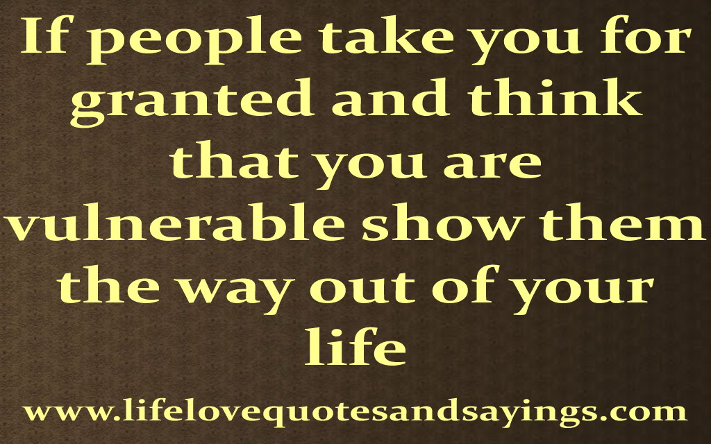 Quotes About Being Taken For Granted Quotesgram: Taking For Granted Quotes Sayings. QuotesGram