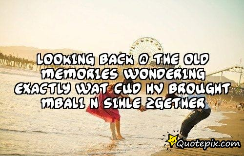 Quotes On Memories Looking Back. QuotesGram
