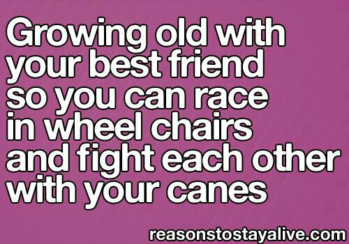 Getting Old Together Quotes: Quotes Growing Old With Friends. QuotesGram