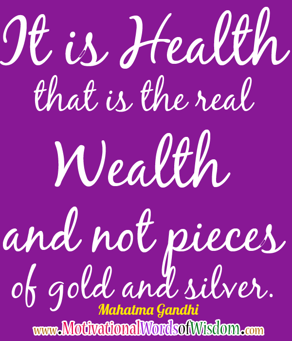 "health that is real wealth Health is the greatest possession 8/18/2014  ""it is health that is real wealth  and not pieces of gold and silver"" ~ mahatma gandhi picture."