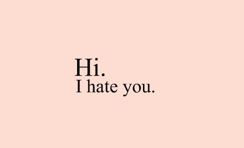 10 Things I Hate Quotes Quotesgram: I Hate You Quotes. QuotesGram