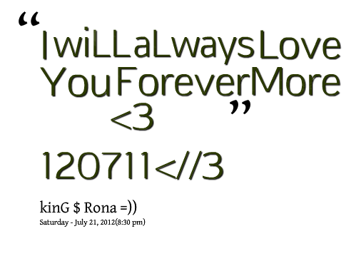 I Will Always Love You Quotes And Images : 635637055-99-i-will-always-love-you-forevermore.png