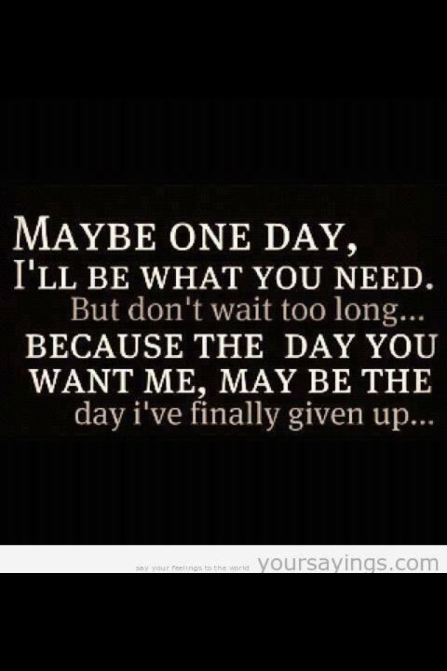 One Day You Will Want Me Quotes Quotesgram
