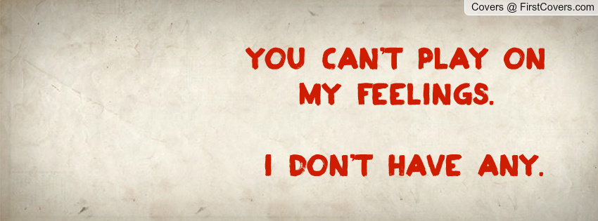 Dont Play With My Feelings Quotes. QuotesGram