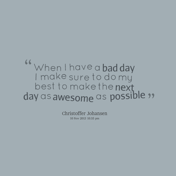 Inspirational Day Quotes: Bad Day Best Quotes. QuotesGram