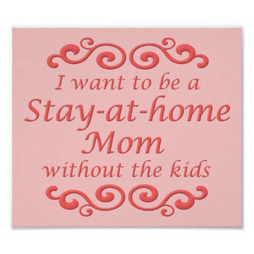 Stay-At-Home Mom Quotes. QuotesGram