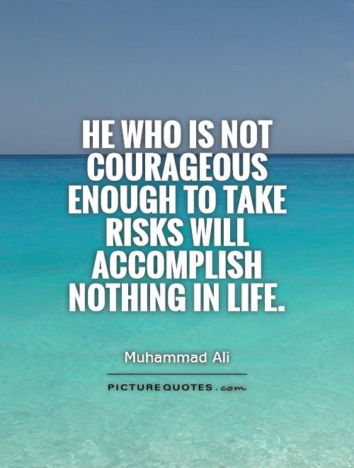 taking risk and living your life Bible verses about risk taking  to put off your old self, which belongs to your former manner of life and is corrupt through deceitful desires,.