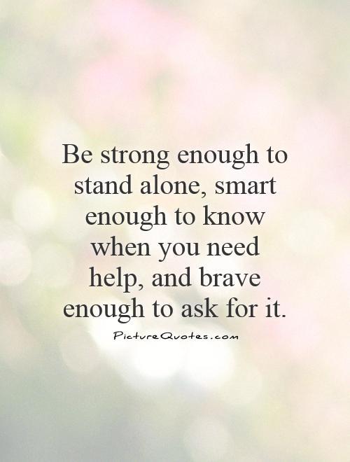 Be Strong My Love Quotes: Standing Alone Quotes And Sayings. QuotesGram