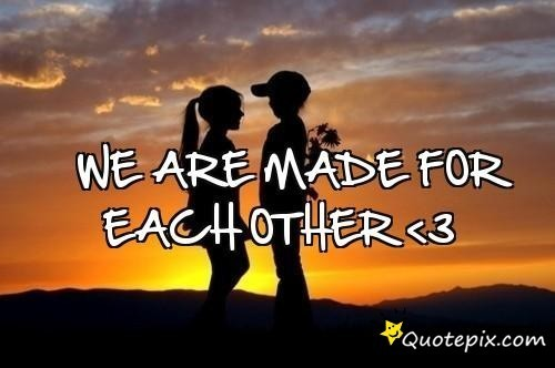 Quotes We Love Each Other: Made For Each Other Quotes. QuotesGram
