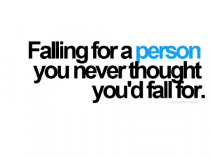 Falling for a person you never thought you'd fall for.