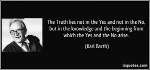 ... and the beginning from which the Yes and the No arise. - Karl Barth