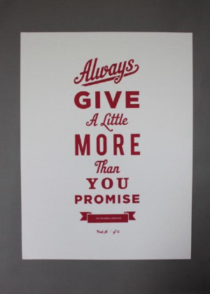 Always give a little more than you promise.