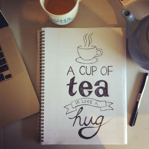 ... this quote a cup of tea is like a hug sums up me pretty well