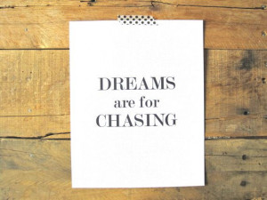Dreams are for Chasing Print