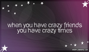 Crazy Friend Quotes