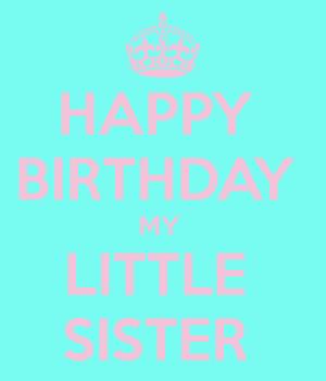 birthday lil sister happy birthday little sister happy birthday to my ...