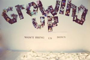 Growing up won't bring us down