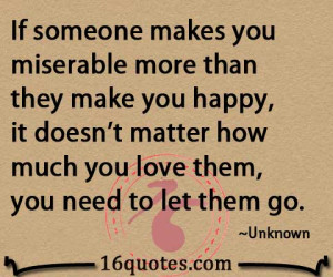 ... happy, it doesn't matter how much you love them, you need to let them