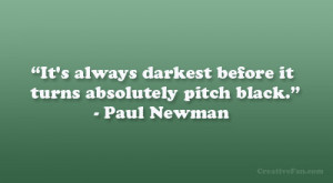 It's always darkest before it turns absolutely pitch black ...