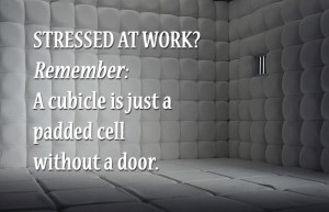 ... cell without a door (work stress quotes, quotes about stress at work
