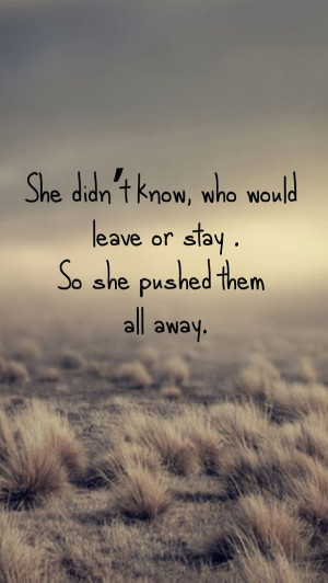 Leave or Stay Pushed Away Quotes