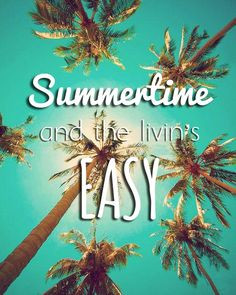 and the livin's easy #summer #summertime #palms #palmtree #quotes ...