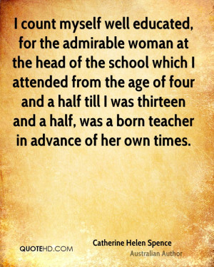 count myself well educated, for the admirable woman at the head of ...