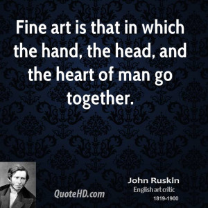 john-ruskin-art-quotes-fine-art-is-that-in-which-the-hand-the-head.jpg